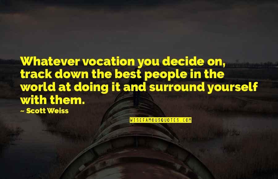 Doing It Yourself Quotes By Scott Weiss: Whatever vocation you decide on, track down the