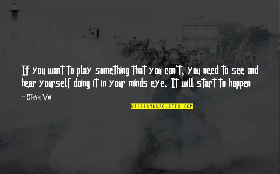 Doing It Yourself Quotes By Steve Vai: If you want to play something that you
