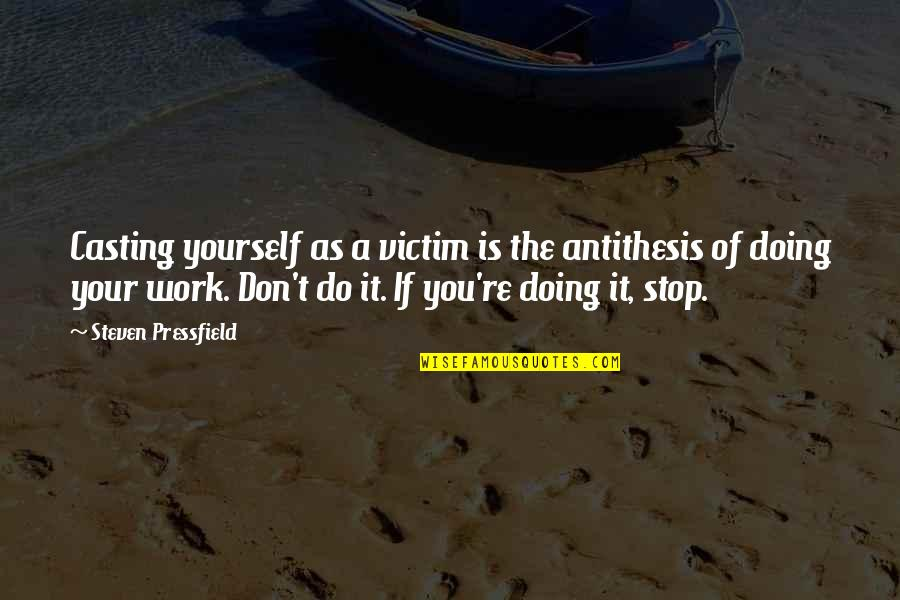 Doing It Yourself Quotes By Steven Pressfield: Casting yourself as a victim is the antithesis