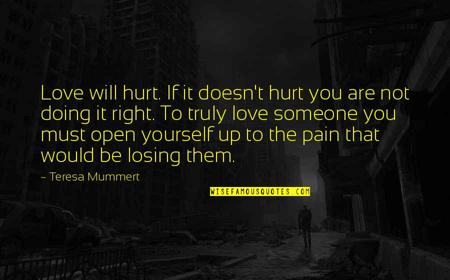 Doing It Yourself Quotes By Teresa Mummert: Love will hurt. If it doesn't hurt you