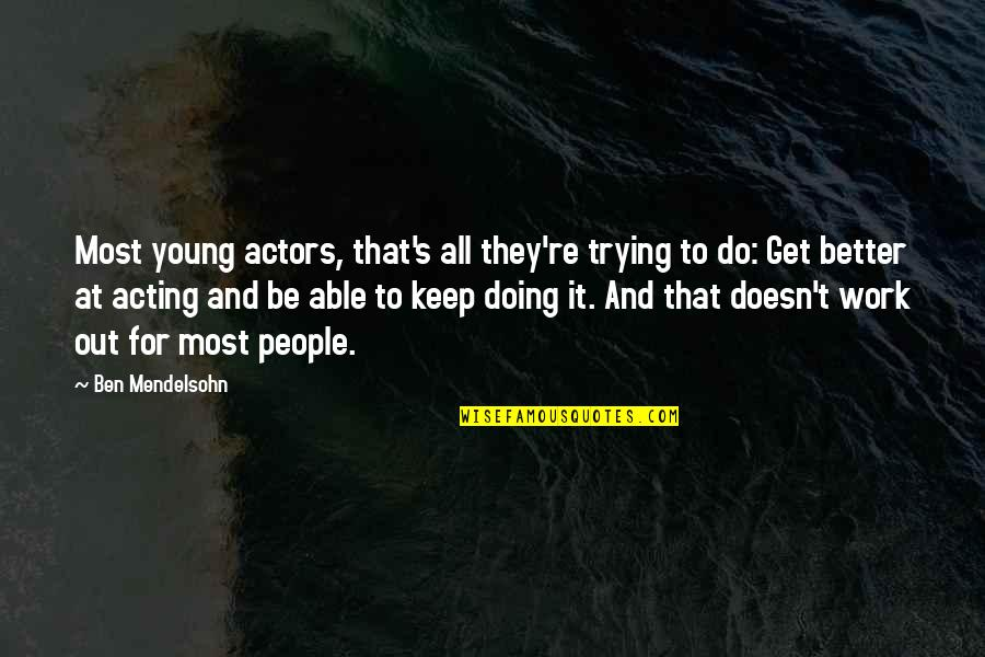 Doing Other People's Work Quotes By Ben Mendelsohn: Most young actors, that's all they're trying to