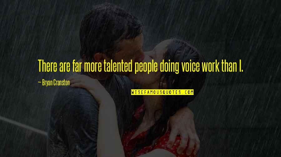 Doing Other People's Work Quotes By Bryan Cranston: There are far more talented people doing voice