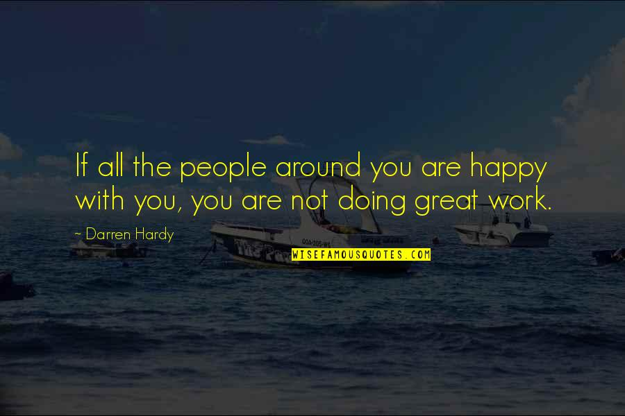 Doing Other People's Work Quotes By Darren Hardy: If all the people around you are happy