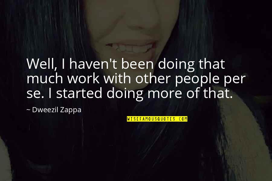 Doing Other People's Work Quotes By Dweezil Zappa: Well, I haven't been doing that much work