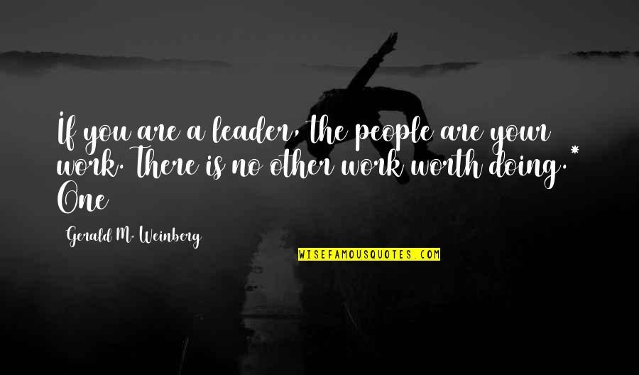 Doing Other People's Work Quotes By Gerald M. Weinberg: If you are a leader, the people are