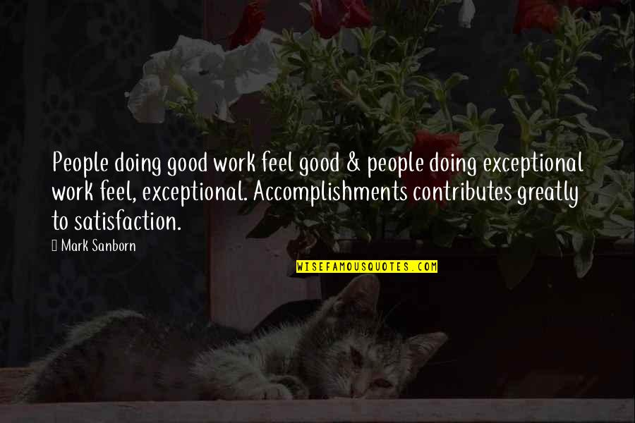 Doing Other People's Work Quotes By Mark Sanborn: People doing good work feel good & people