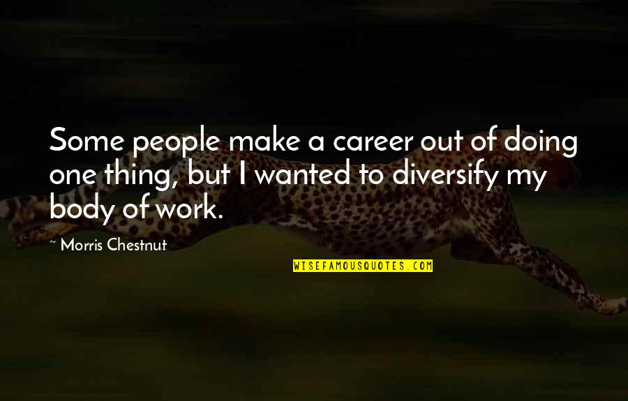 Doing Other People's Work Quotes By Morris Chestnut: Some people make a career out of doing