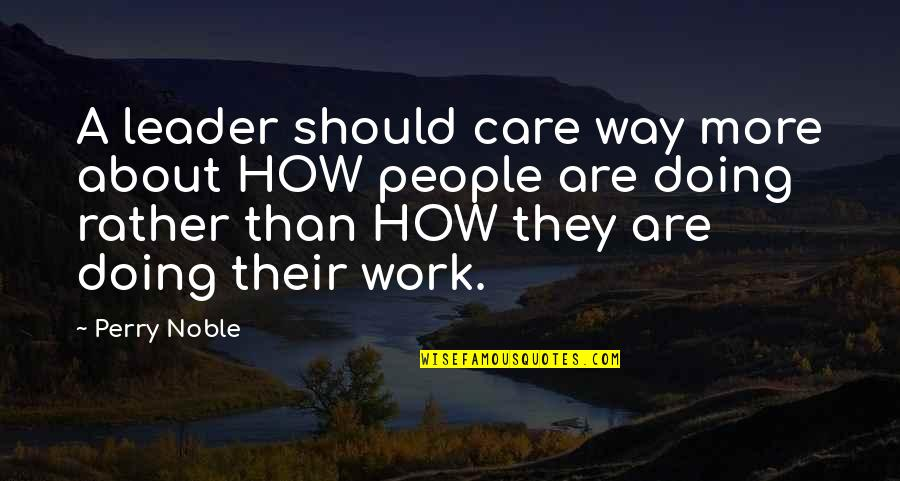 Doing Other People's Work Quotes By Perry Noble: A leader should care way more about HOW