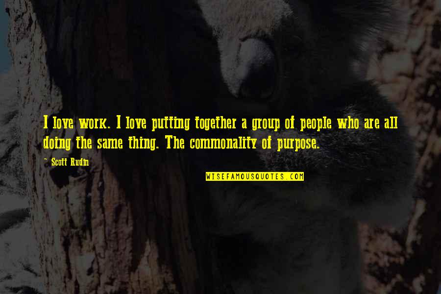 Doing Other People's Work Quotes By Scott Rudin: I love work. I love putting together a