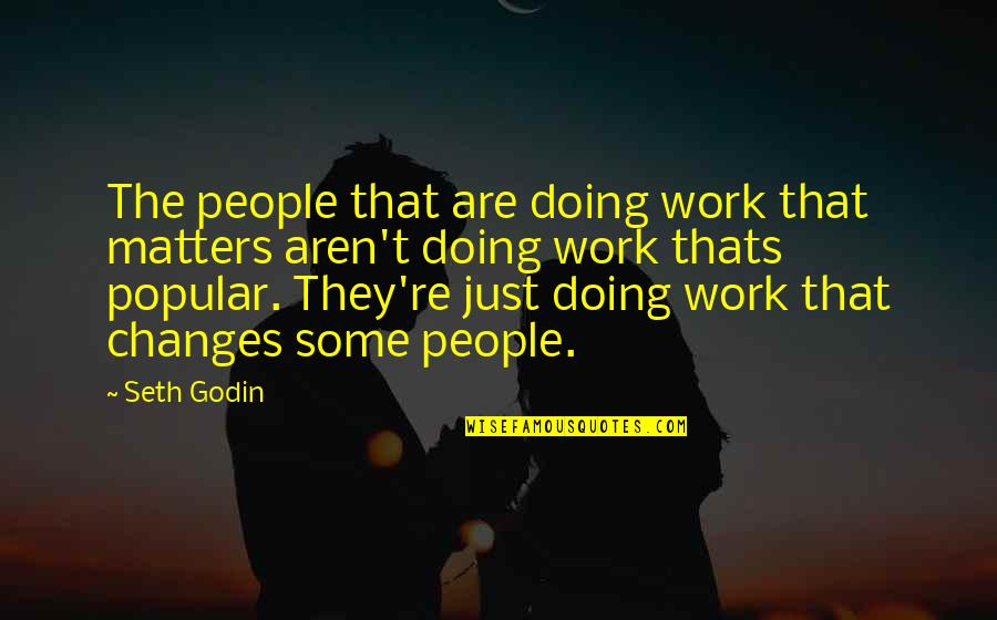 Doing Other People's Work Quotes By Seth Godin: The people that are doing work that matters