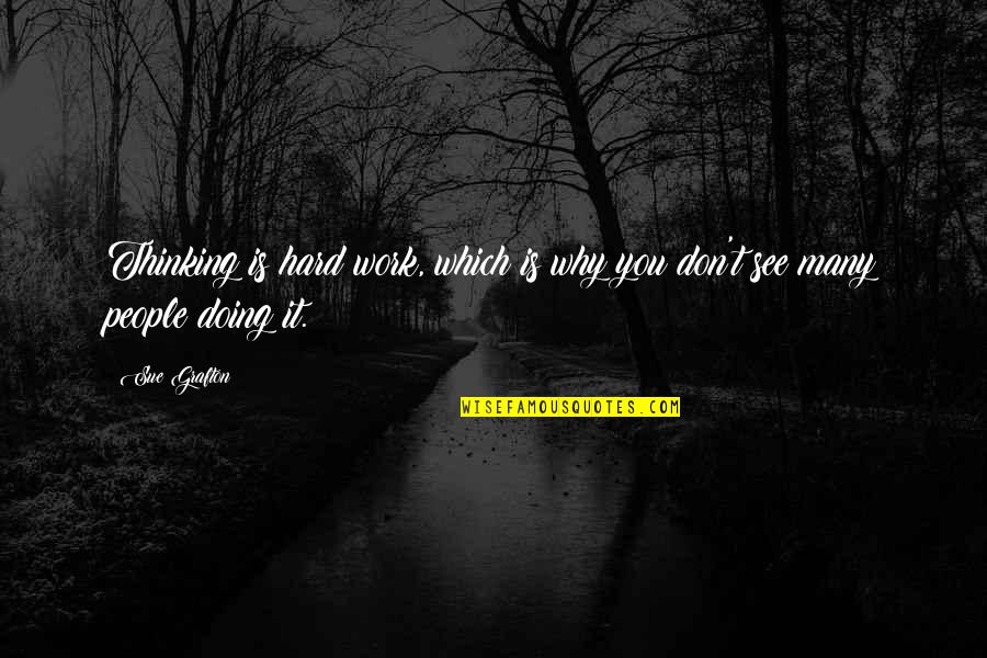 Doing Other People's Work Quotes By Sue Grafton: Thinking is hard work, which is why you