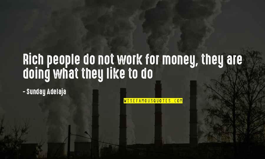 Doing Other People's Work Quotes By Sunday Adelaja: Rich people do not work for money, they
