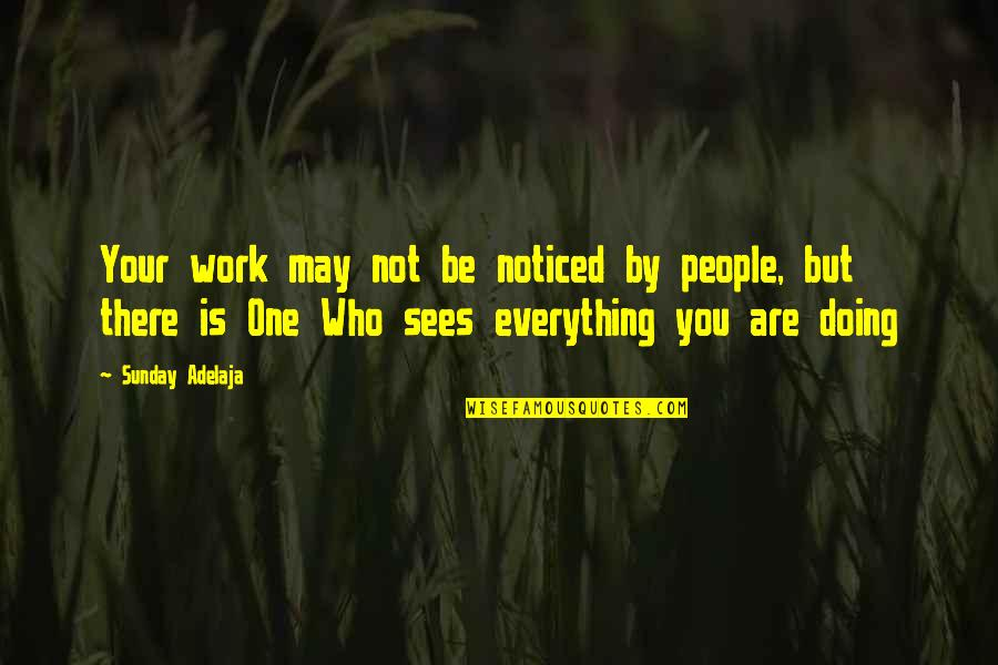 Doing Other People's Work Quotes By Sunday Adelaja: Your work may not be noticed by people,
