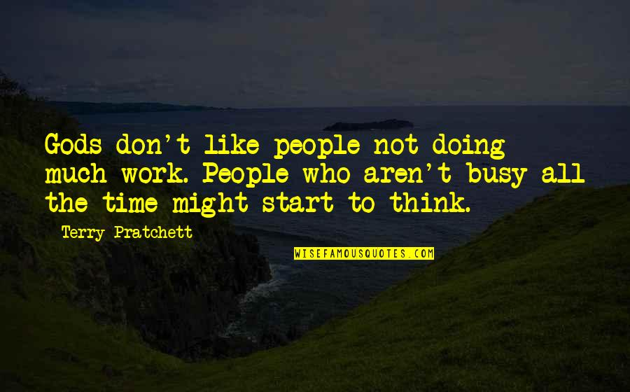 Doing Other People's Work Quotes By Terry Pratchett: Gods don't like people not doing much work.