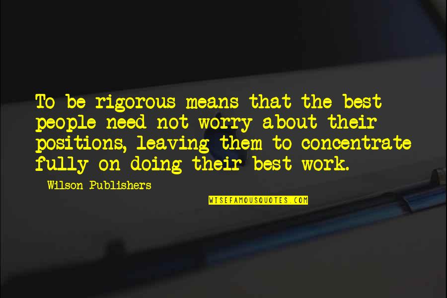 Doing Other People's Work Quotes By Wilson Publishers: To be rigorous means that the best people