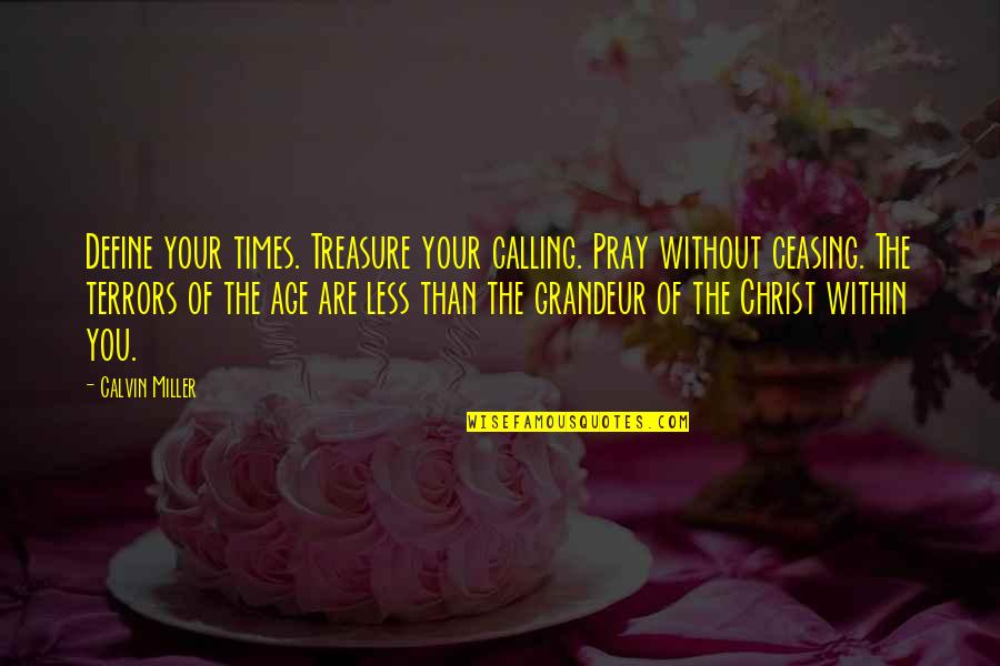 Doing Prison Time Quotes By Calvin Miller: Define your times. Treasure your calling. Pray without