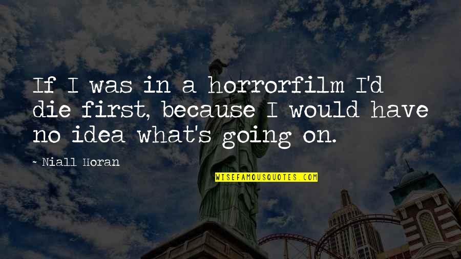 Doing Prison Time Quotes By Niall Horan: If I was in a horrorfilm I'd die
