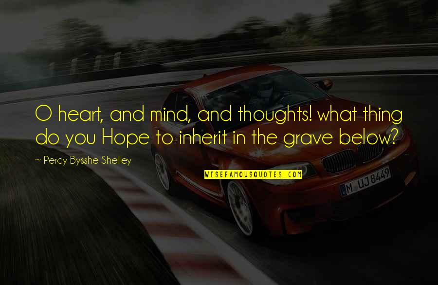 Doing Prison Time Quotes By Percy Bysshe Shelley: O heart, and mind, and thoughts! what thing