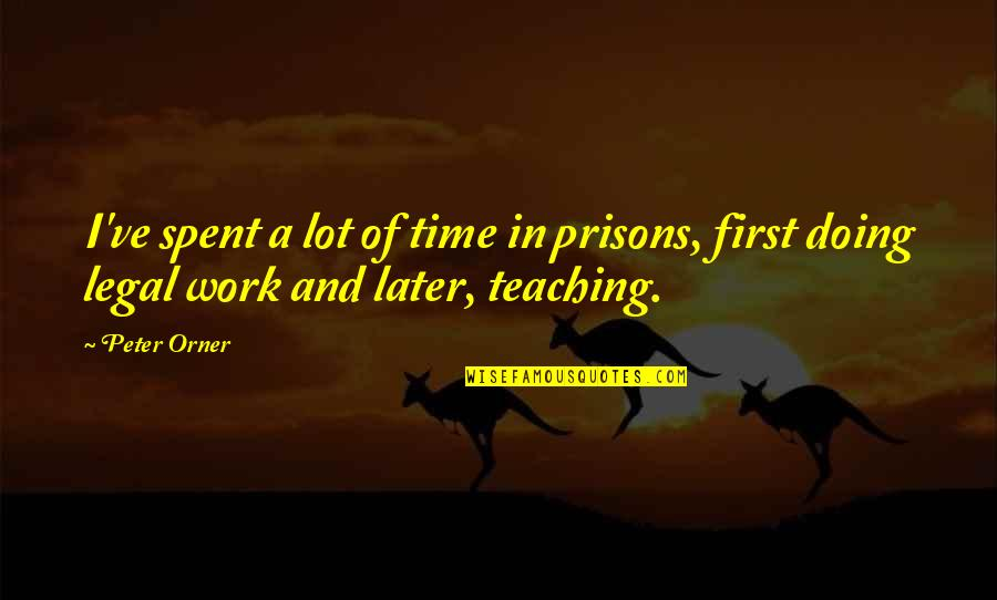 Doing Prison Time Quotes By Peter Orner: I've spent a lot of time in prisons,