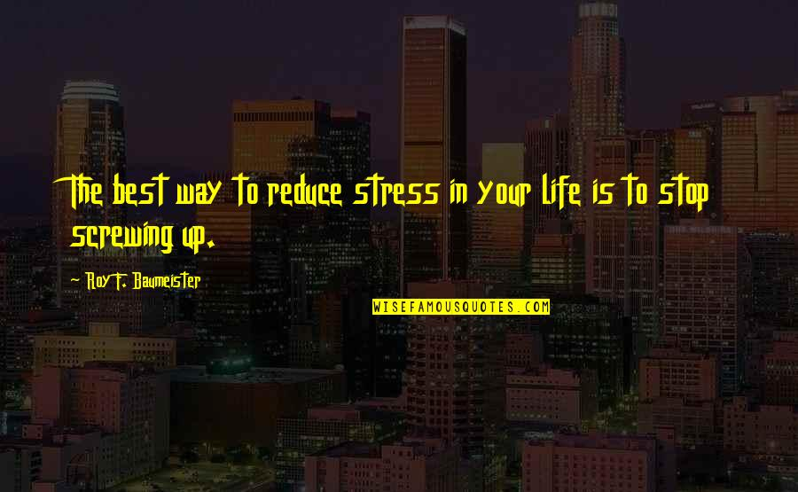 Doing Prison Time Quotes By Roy F. Baumeister: The best way to reduce stress in your