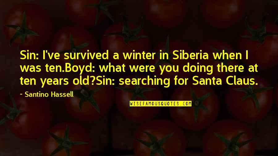 Doing Prison Time Quotes By Santino Hassell: Sin: I've survived a winter in Siberia when