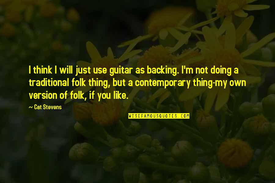 Doing Some Thinking Quotes By Cat Stevens: I think I will just use guitar as