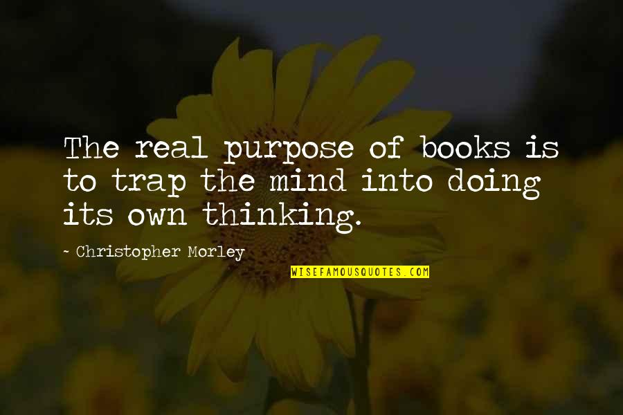 Doing Some Thinking Quotes By Christopher Morley: The real purpose of books is to trap