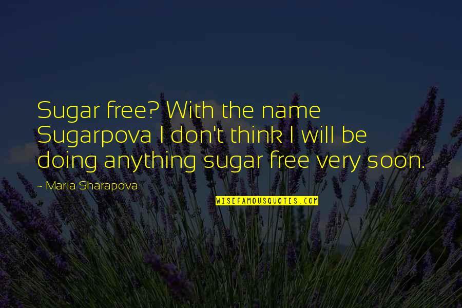 Doing Some Thinking Quotes By Maria Sharapova: Sugar free? With the name Sugarpova I don't