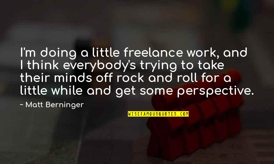 Doing Some Thinking Quotes By Matt Berninger: I'm doing a little freelance work, and I