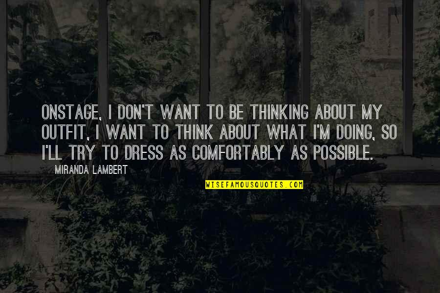 Doing Some Thinking Quotes By Miranda Lambert: Onstage, I don't want to be thinking about