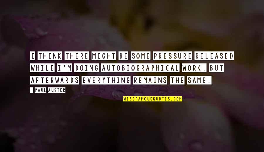 Doing Some Thinking Quotes By Paul Auster: I think there might be some pressure released