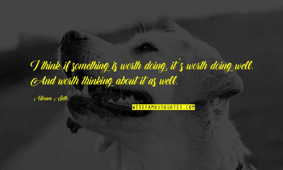 Doing Some Thinking Quotes By Vikram Seth: I think if something is worth doing, it's