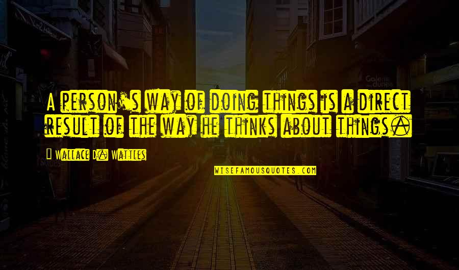 Doing Some Thinking Quotes By Wallace D. Wattles: A person's way of doing things is a