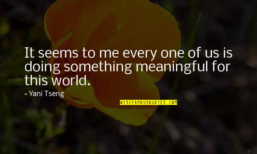 Doing Something Meaningful Quotes By Yani Tseng: It seems to me every one of us