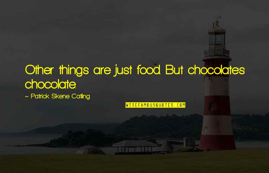 Doing Something Twice Quotes By Patrick Skene Catling: Other things are just food. But chocolate's chocolate.