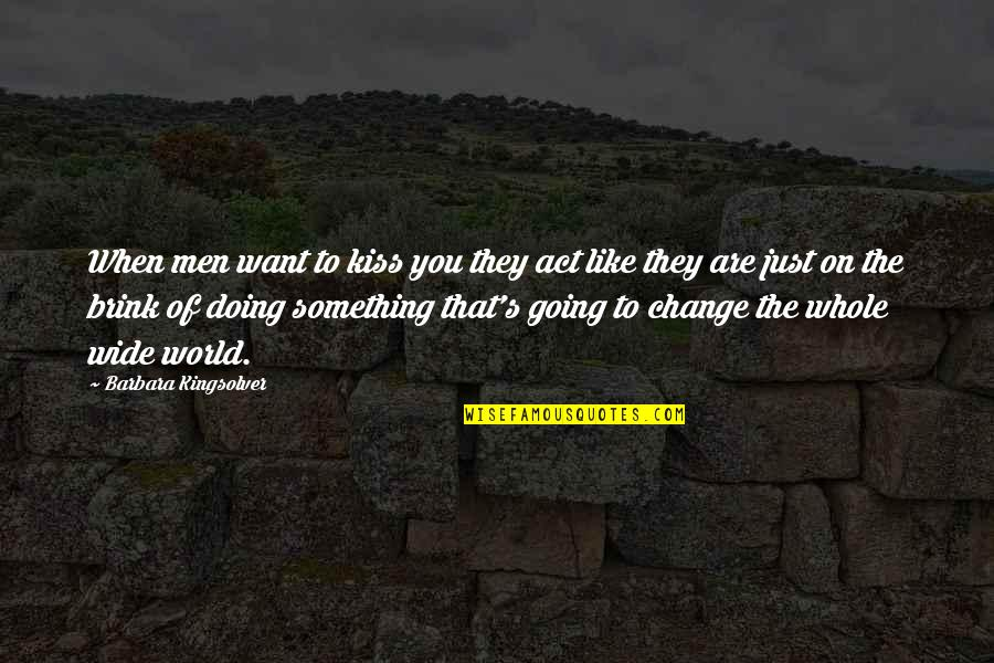 Doing Something You Like Quotes By Barbara Kingsolver: When men want to kiss you they act