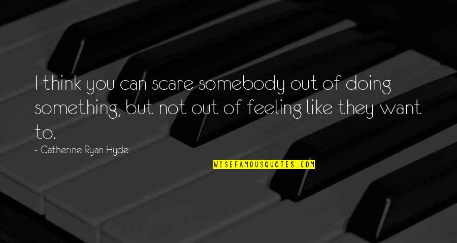 Doing Something You Like Quotes By Catherine Ryan Hyde: I think you can scare somebody out of