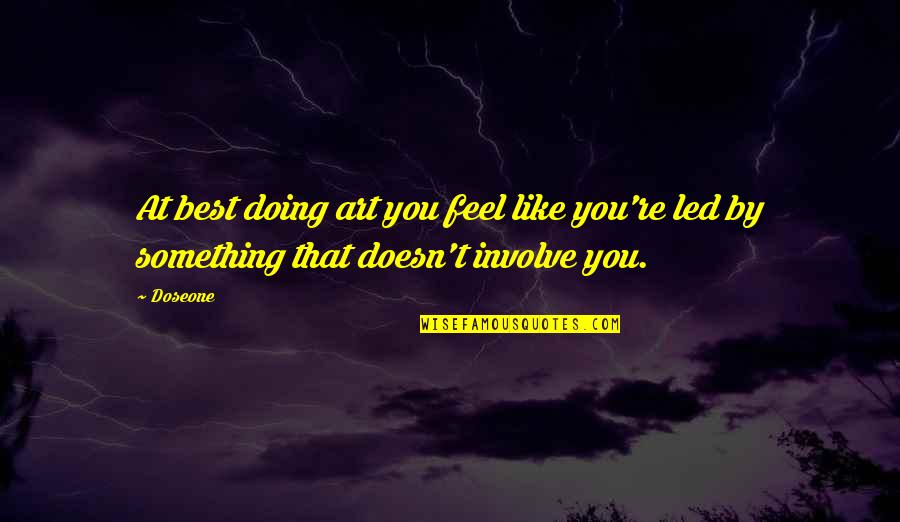 Doing Something You Like Quotes By Doseone: At best doing art you feel like you're