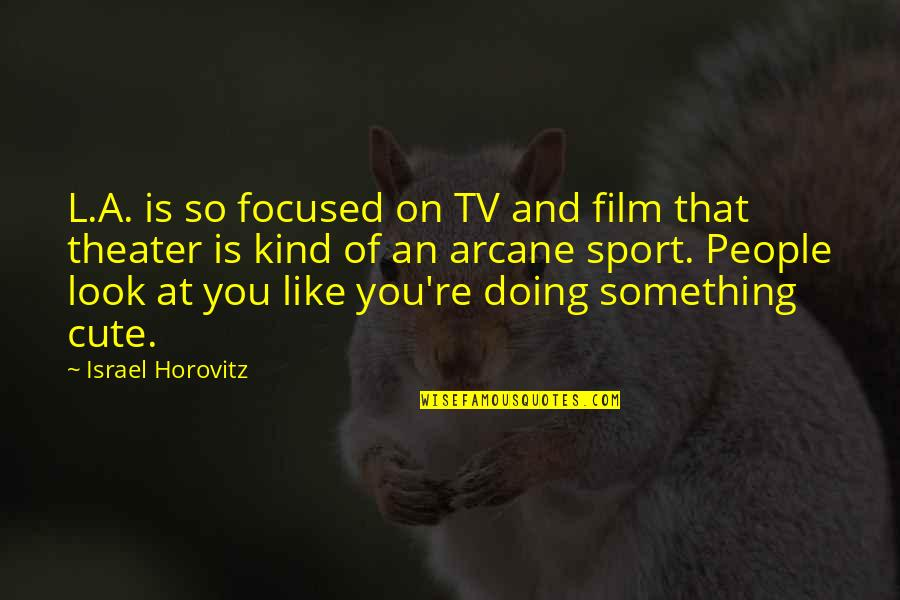 Doing Something You Like Quotes By Israel Horovitz: L.A. is so focused on TV and film