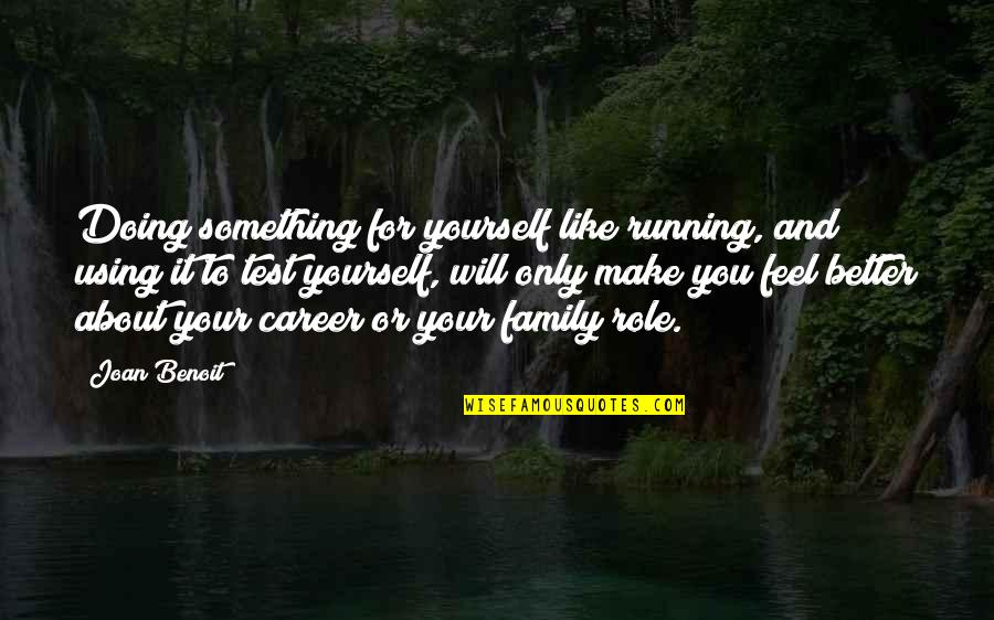 Doing Something You Like Quotes By Joan Benoit: Doing something for yourself like running, and using