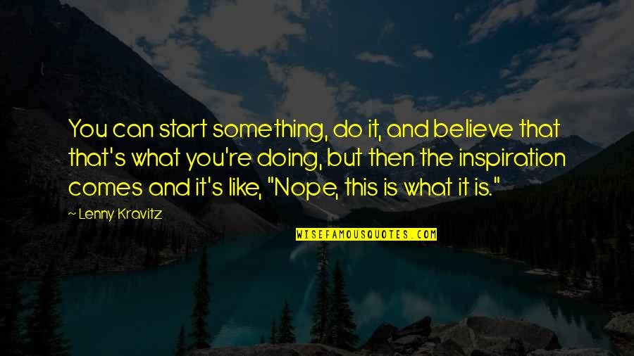 Doing Something You Like Quotes By Lenny Kravitz: You can start something, do it, and believe