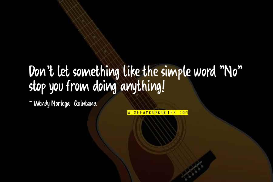 "Doing Something You Like Quotes By Wendy Noriega-Quintana: Don't let something like the simple word ""No"""