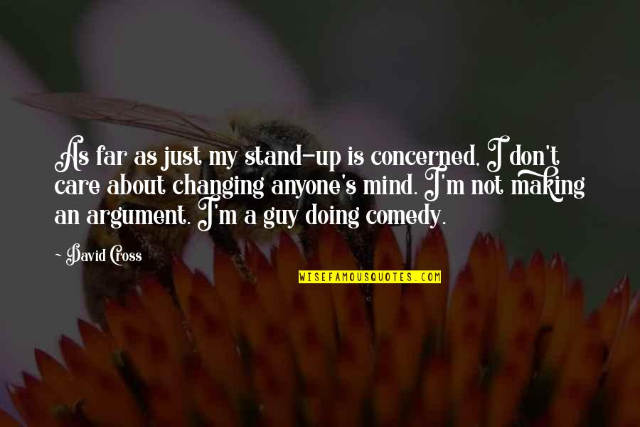 Doing Stand Up Comedy Quotes By David Cross: As far as just my stand-up is concerned,