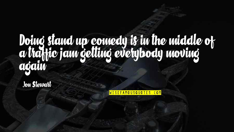 Doing Stand Up Comedy Quotes By Jon Stewart: Doing stand-up comedy is in the middle of