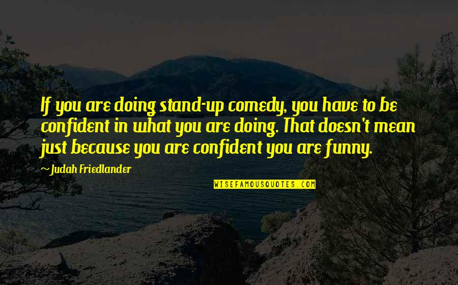 Doing Stand Up Comedy Quotes By Judah Friedlander: If you are doing stand-up comedy, you have