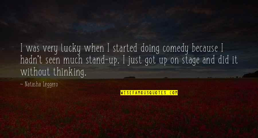 Doing Stand Up Comedy Quotes By Natasha Leggero: I was very lucky when I started doing