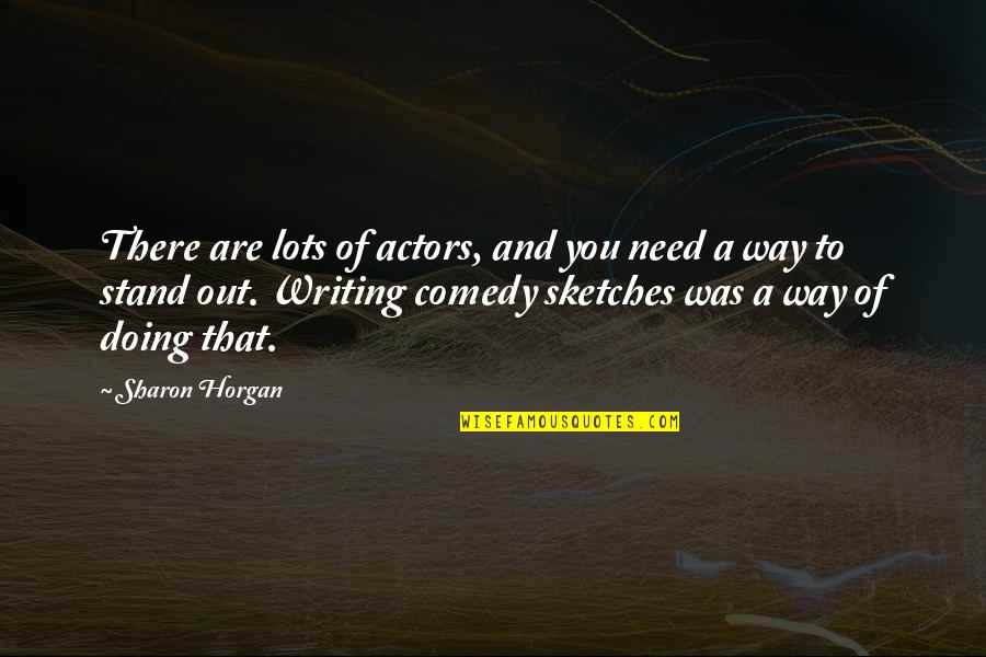 Doing Stand Up Comedy Quotes By Sharon Horgan: There are lots of actors, and you need