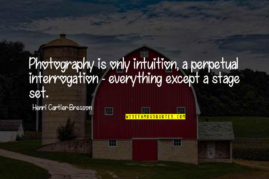 Doing The Basics Quotes By Henri Cartier-Bresson: Photography is only intuition, a perpetual interrogation -