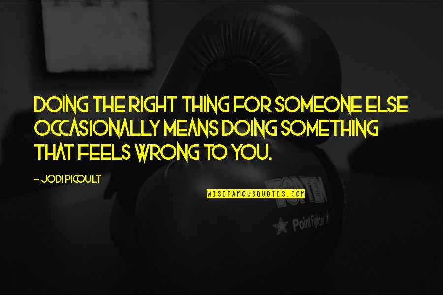 Doing The Right Thing Feels So Wrong Quotes Top 2 Famous Quotes
