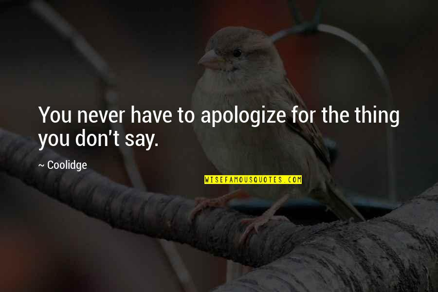 Doing Things Half Hearted Quotes By Coolidge: You never have to apologize for the thing